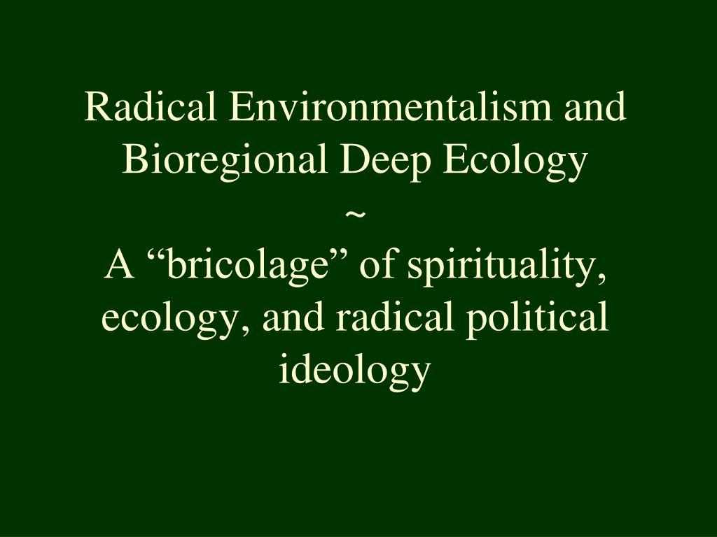 Radical Environmentalism and Bioregional Deep Ecology
