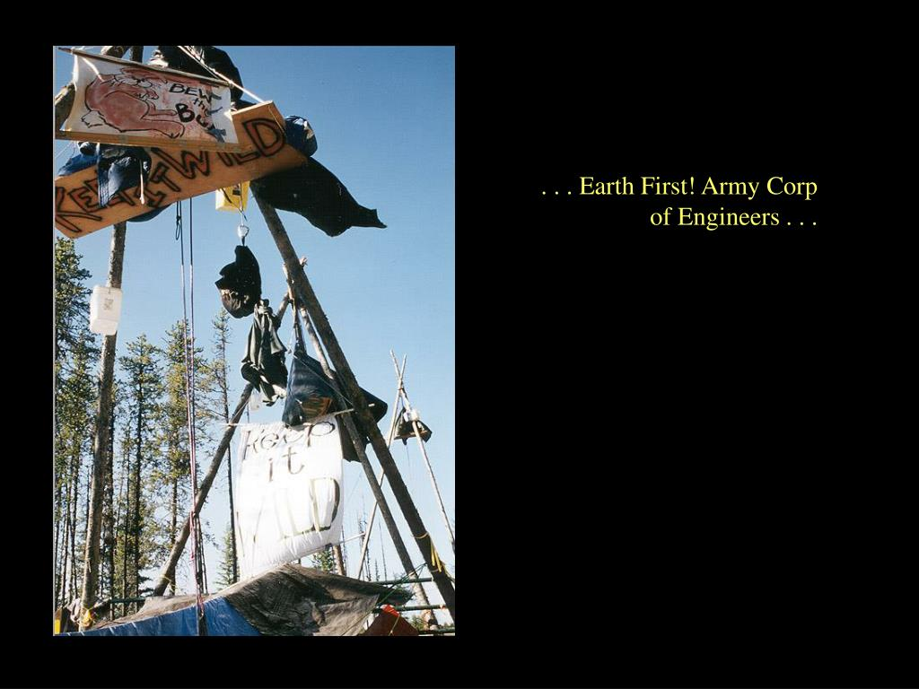 . . . Earth First! Army Corp of Engineers . . .