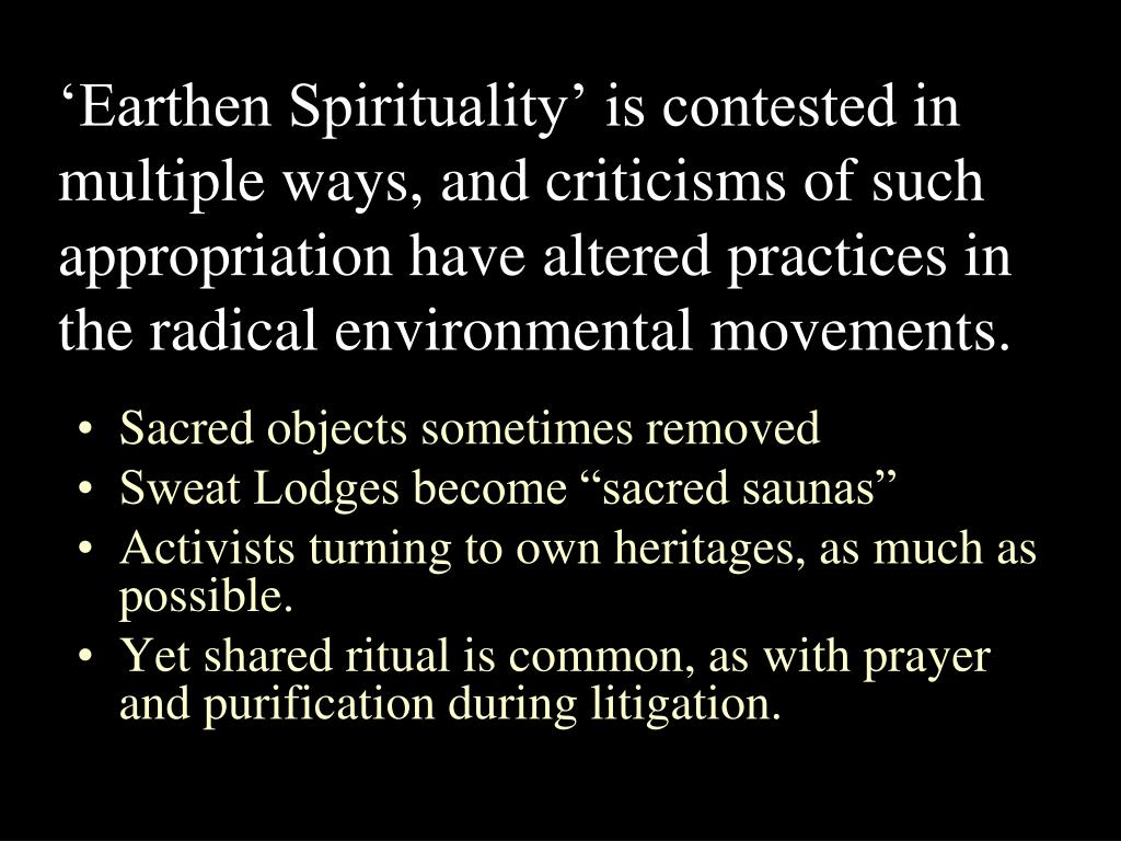 'Earthen Spirituality' is contested in multiple ways, and criticisms of such appropriation have altered practices in the radical environmental movements.