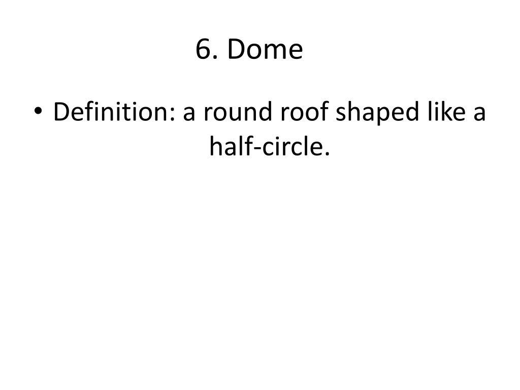 6. Dome