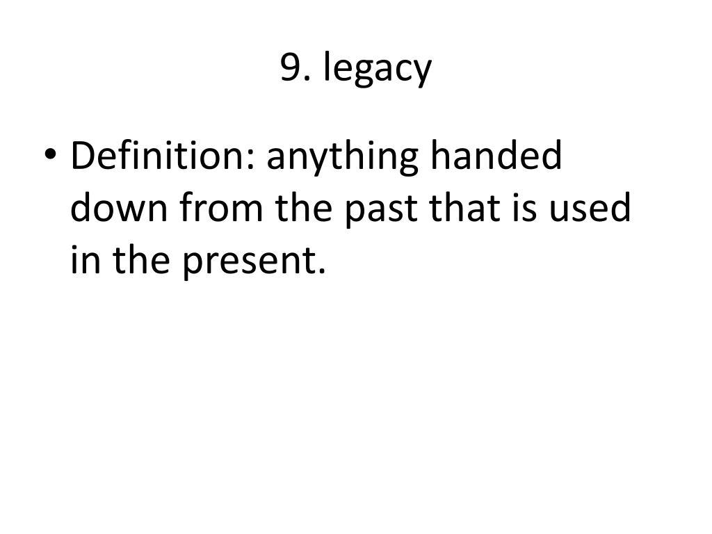 9. legacy