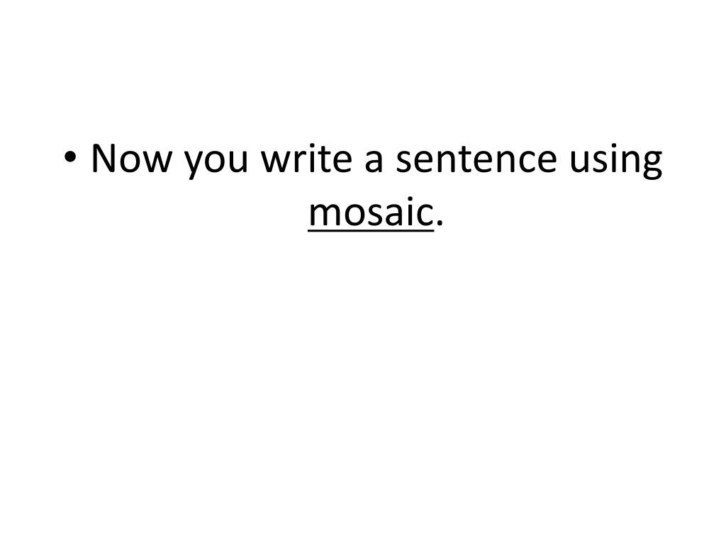 Now you write a sentence using