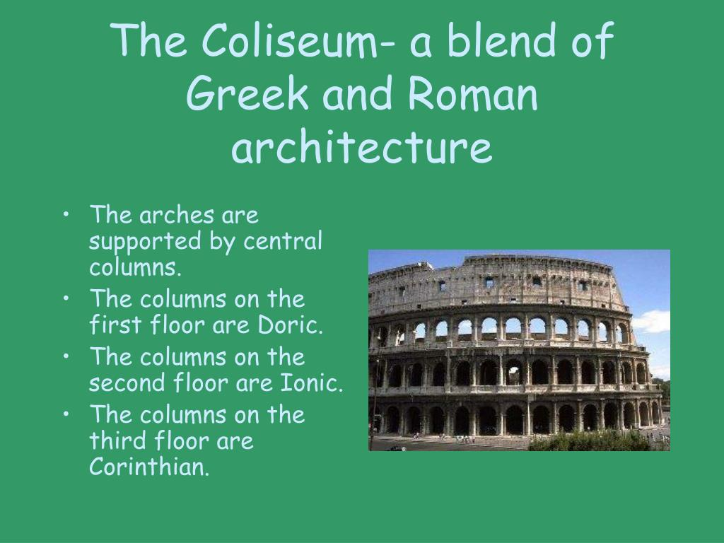 The Coliseum- a blend of Greek and Roman architecture