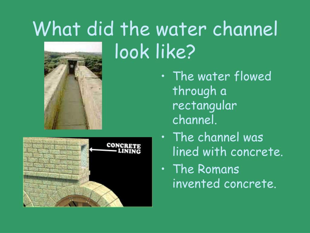 What did the water channel look like?