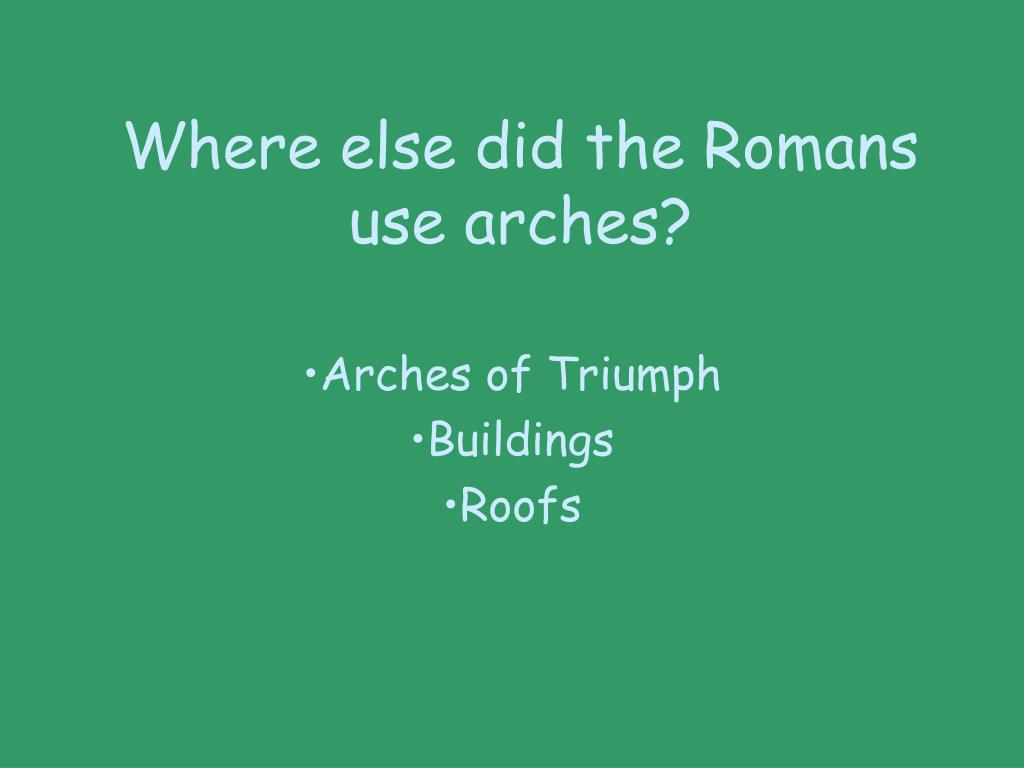 Where else did the Romans use arches?
