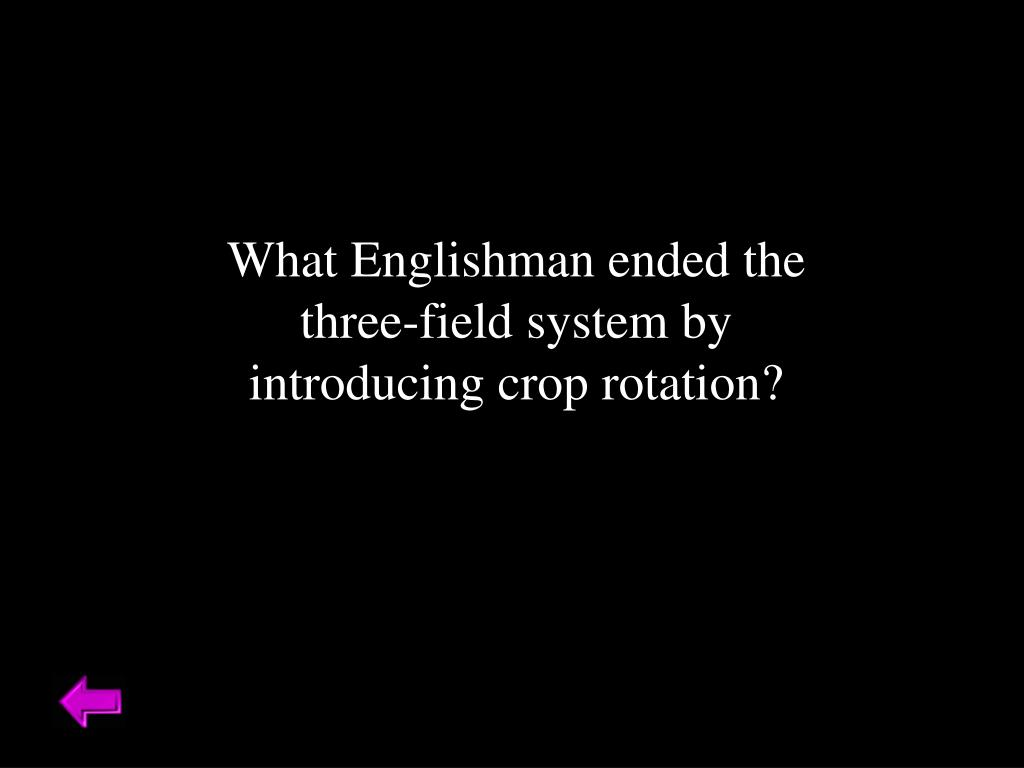 What Englishman ended the three-field system by introducing crop rotation?