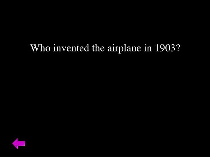 Who invented the airplane in 1903?