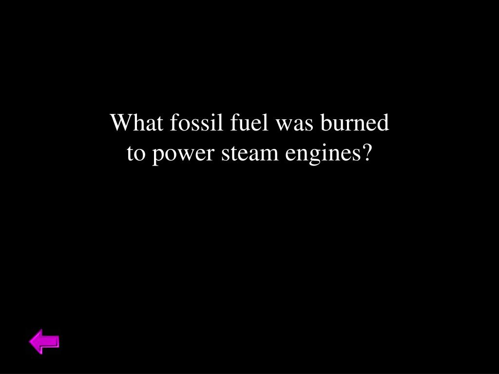 What fossil fuel was burned to power steam engines?