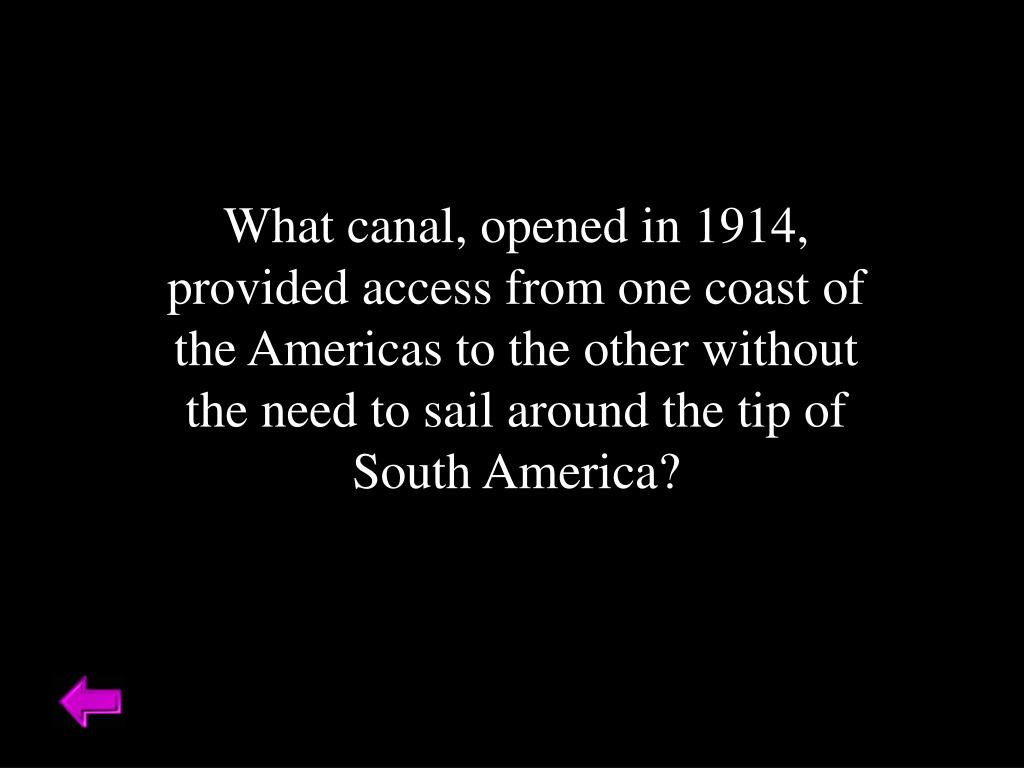 What canal, opened in 1914, provided access from one coast of the Americas to the other without the need to sail around the tip of South America?
