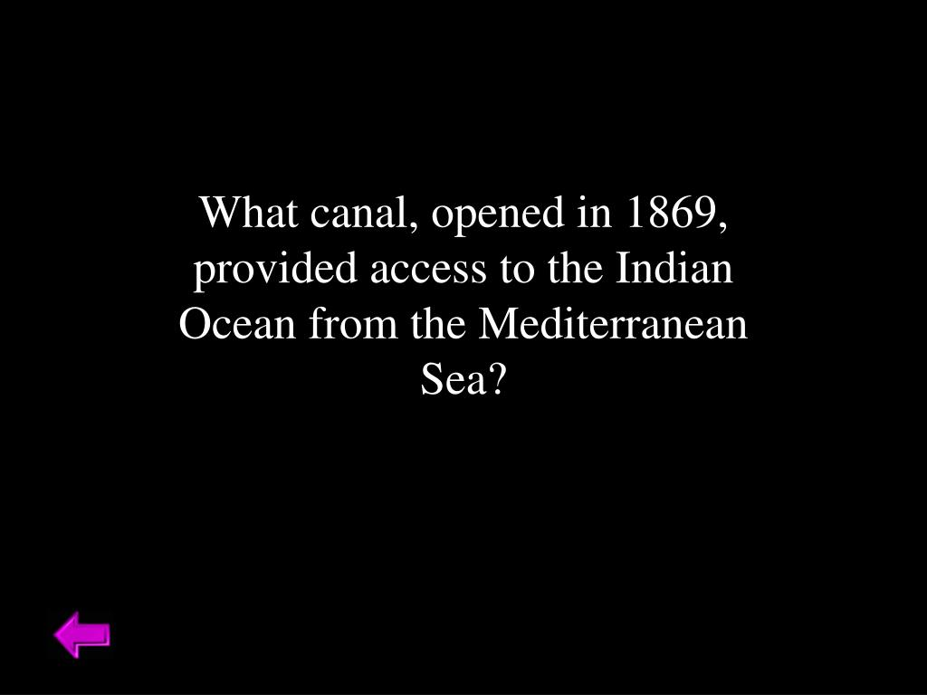 What canal, opened in 1869, provided access to the Indian Ocean from the Mediterranean Sea?