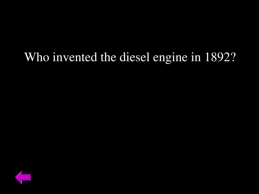 Who invented the diesel engine in 1892?