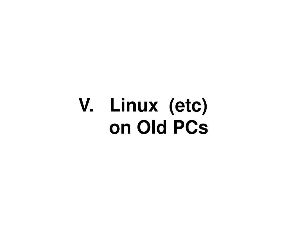 V.   Linux  (etc)