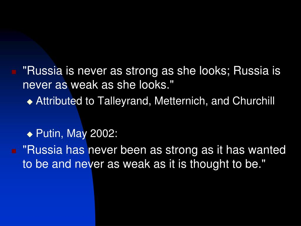 """Russia is never as strong as she looks; Russia is never as weak as she looks."""