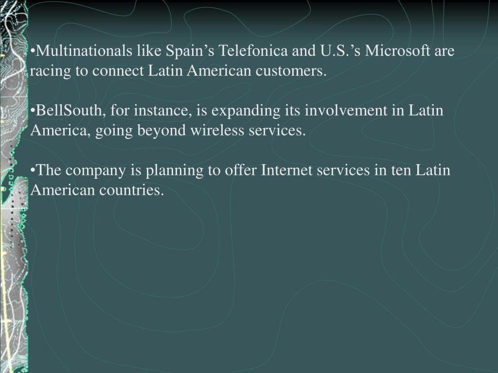 Multinationals like Spain's Telefonica and U.S.'s Microsoft are racing to connect Latin American customers.