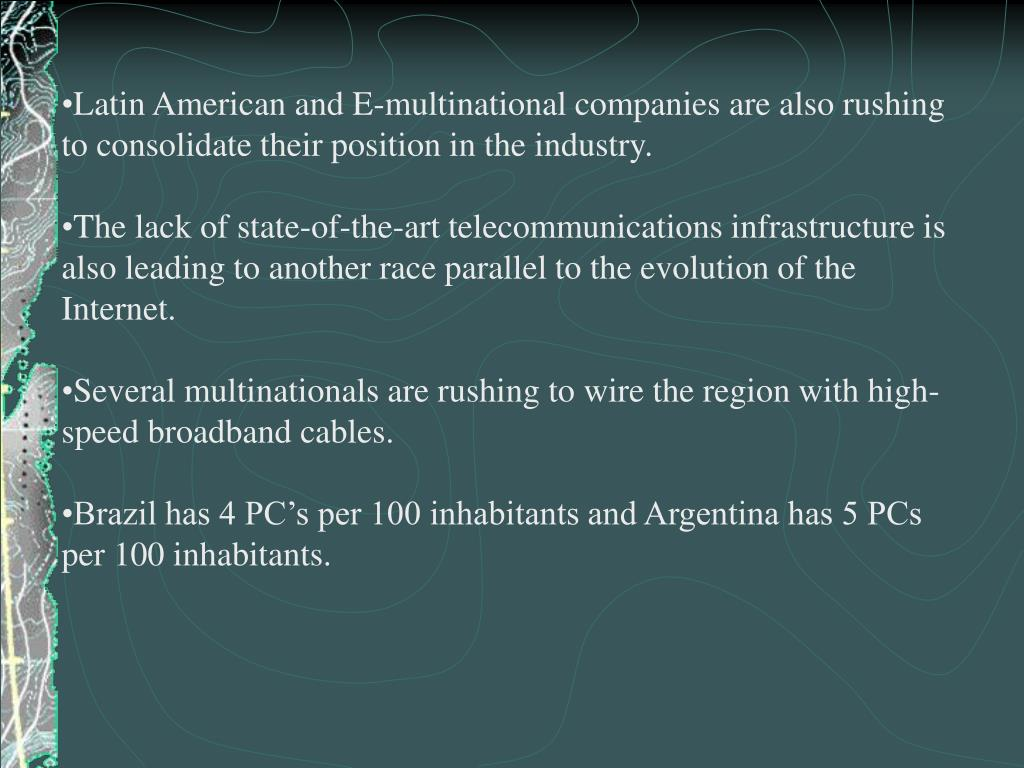 Latin American and E-multinational companies are also rushing to consolidate their position in the industry.