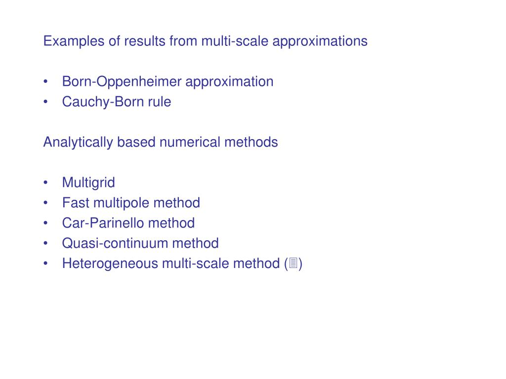 Examples of results from multi-scale approximations