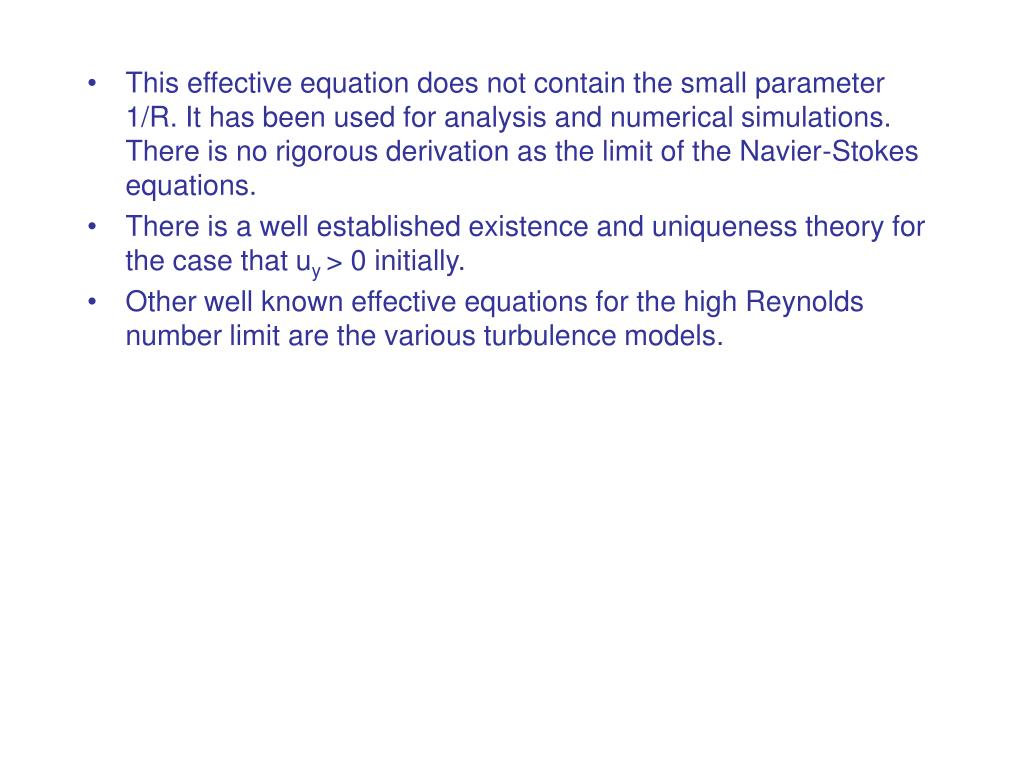 This effective equation does not contain the small parameter 1/R. It has been used for analysis and numerical simulations. There is no rigorous derivation as the limit of the Navier-Stokes equations.