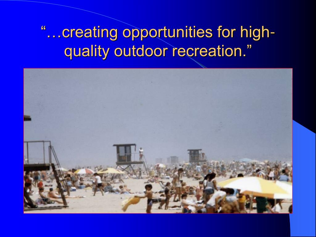 """…creating opportunities for high-quality outdoor recreation."""