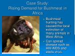 case study rising demand for bushmeat in africa