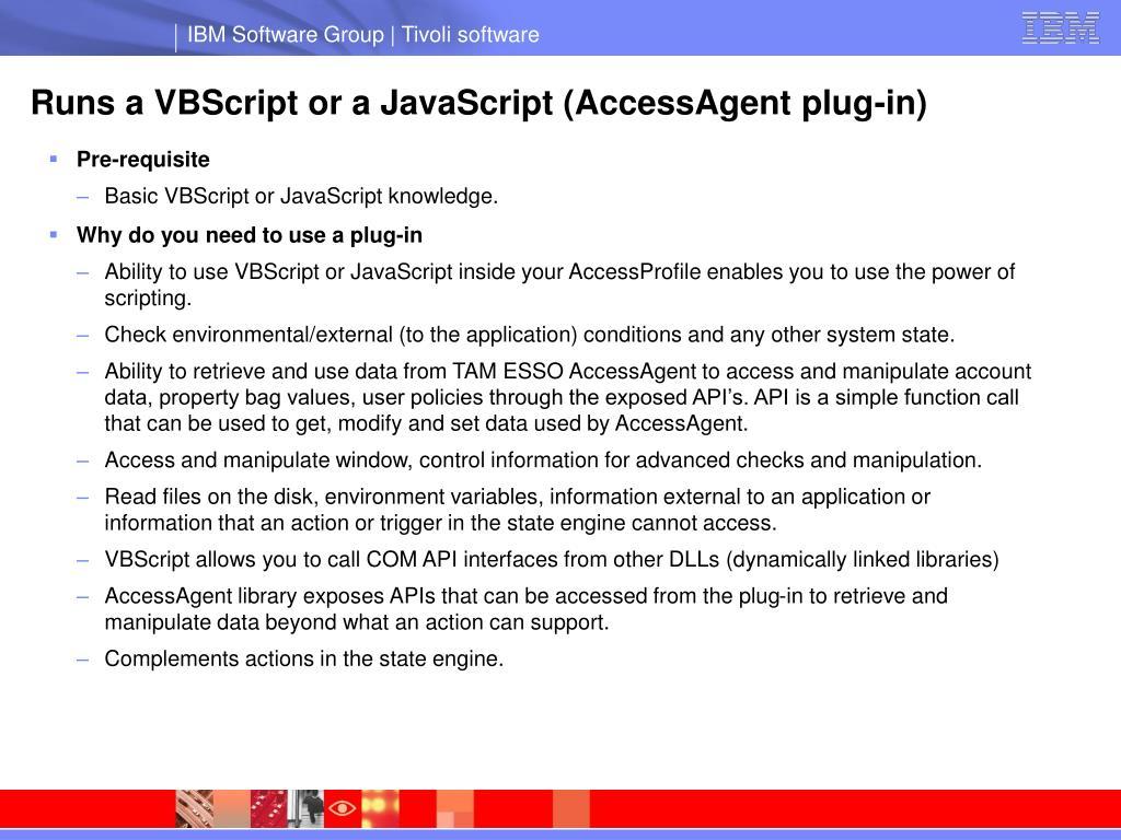 Runs a VBScript or a JavaScript (AccessAgent plug-in)