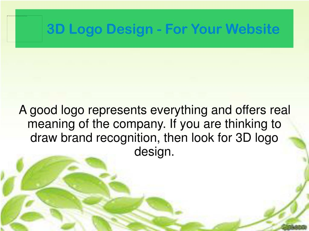 A good logo represents everything and offers real meaning of the company. If you are thinking to draw brand recognition, then look for 3D logo design.