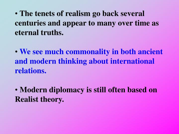 The tenets of realism go back several centuries and appear to many over time as eternal truths.