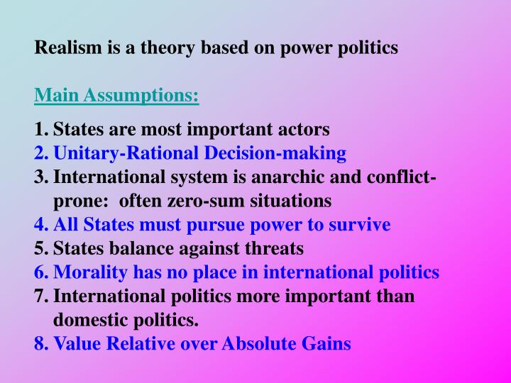 Realism is a theory based on power politics