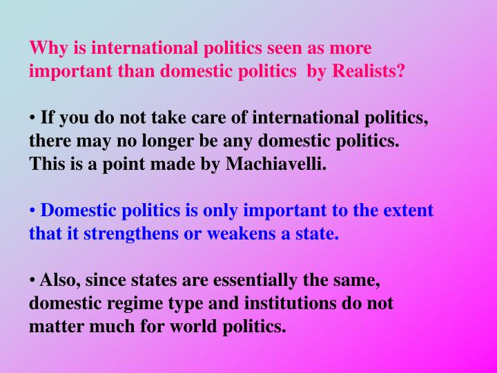 Why is international politics seen as more important than domestic politics  by Realists?