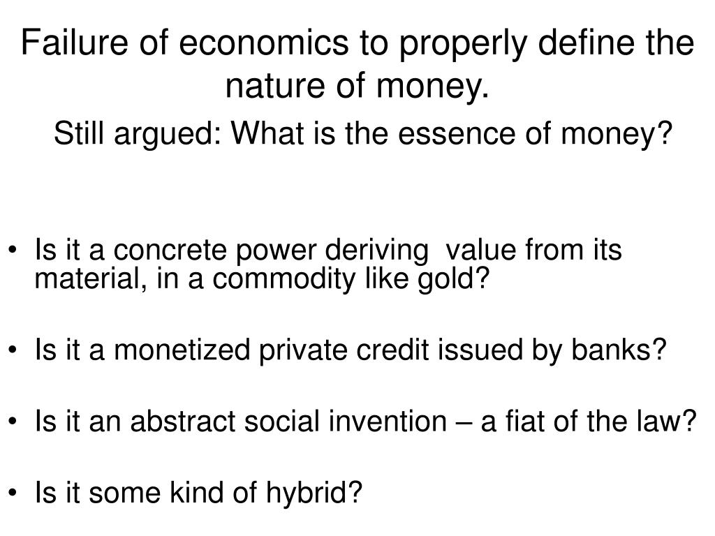 Failure of economics to properly define the nature of money.