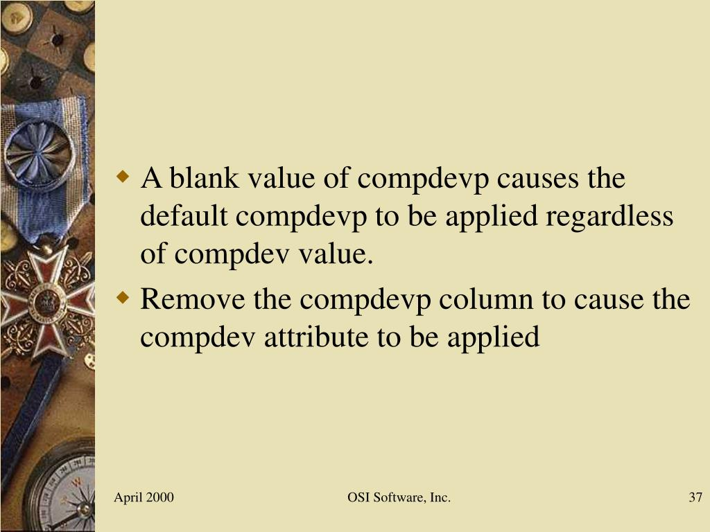 A blank value of compdevp causes the default compdevp to be applied regardless of compdev value.