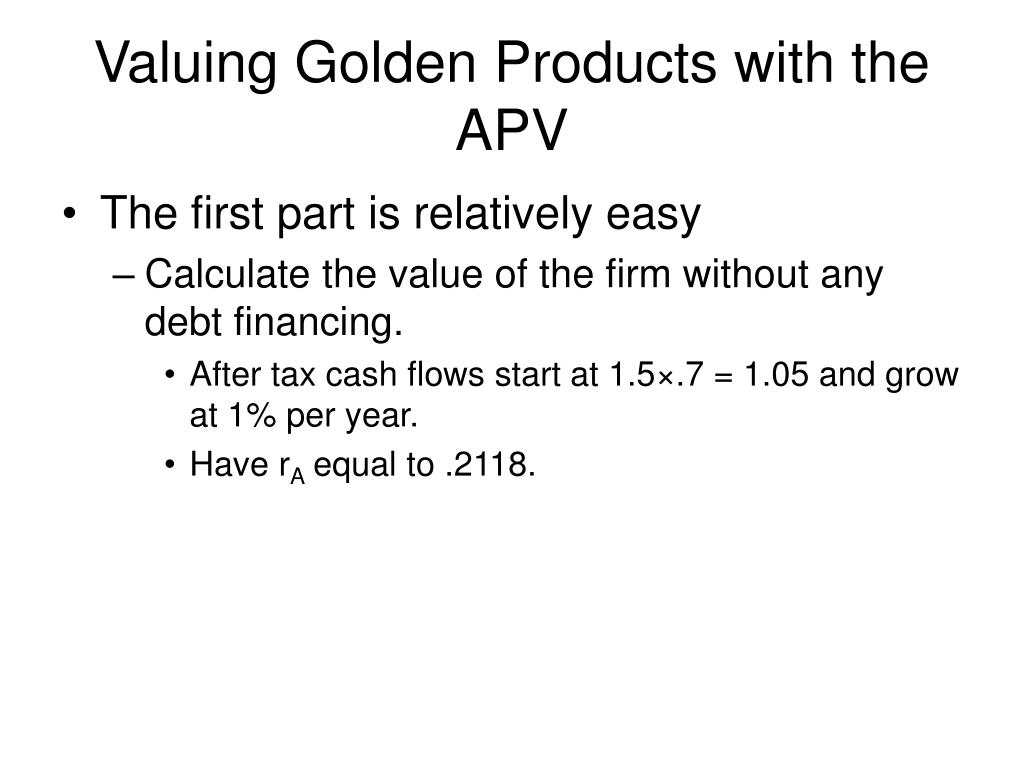 Valuing Golden Products with the APV