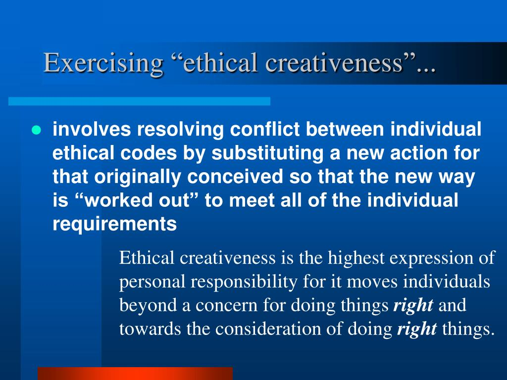 "Exercising ""ethical creativeness""..."