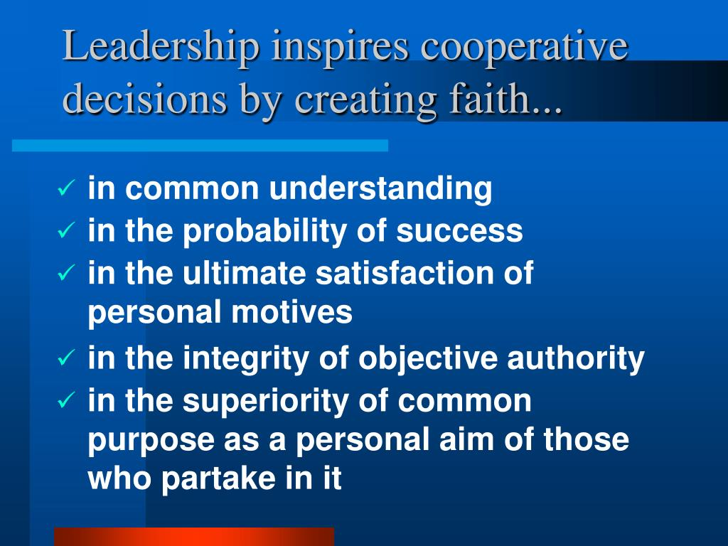 Leadership inspires cooperative decisions by creating faith...