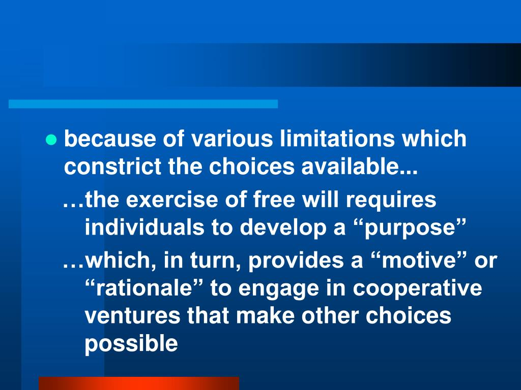 because of various limitations which constrict the choices available...