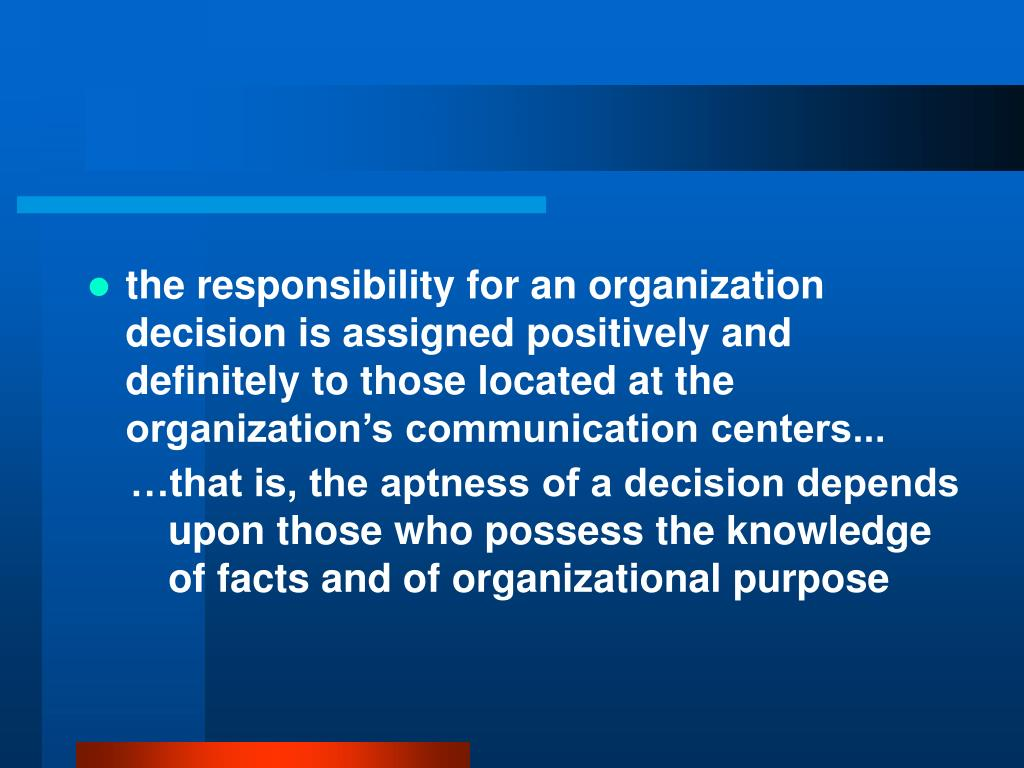the responsibility for an organization decision is assigned positively and definitely to those located at the organization's communication centers...