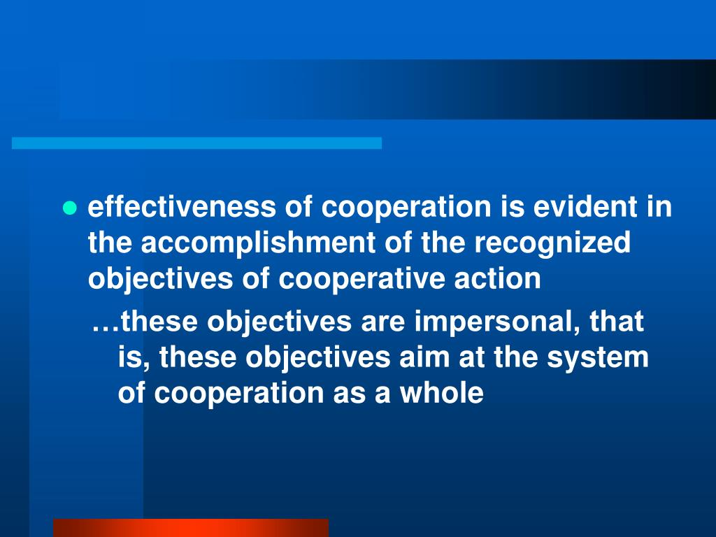 effectiveness of cooperation is evident in the accomplishment of the recognized objectives of cooperative action