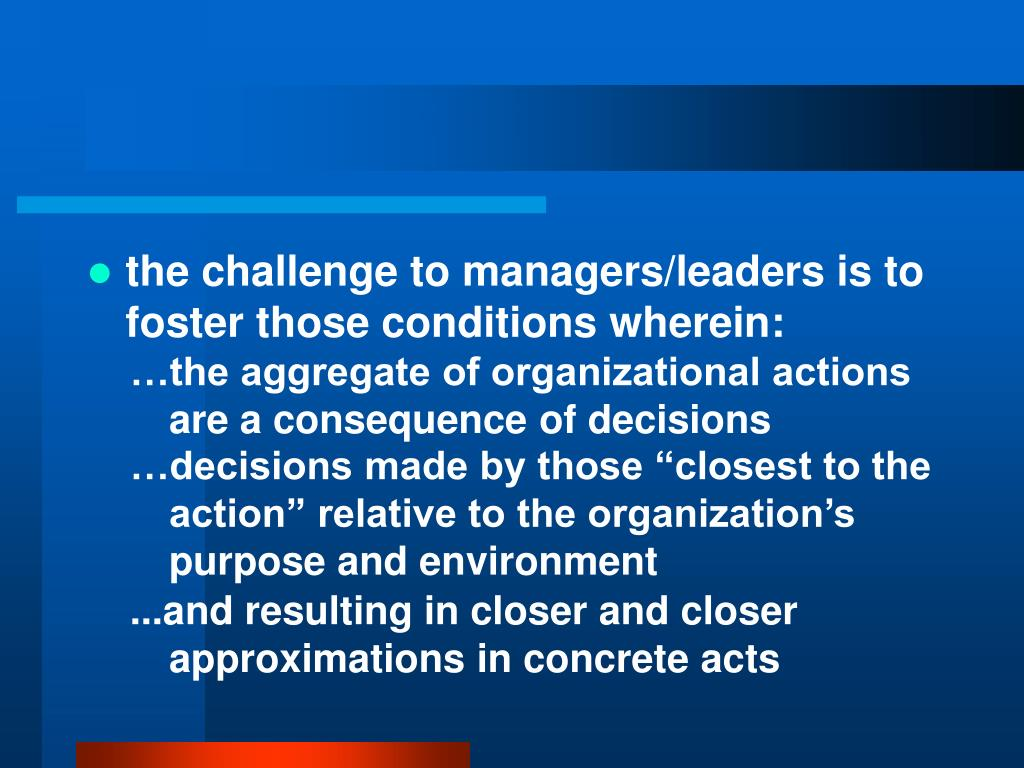 the challenge to managers/leaders is to foster those conditions wherein: