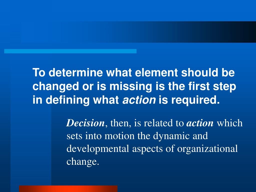 To determine what element should be changed or is missing is the first step in defining what