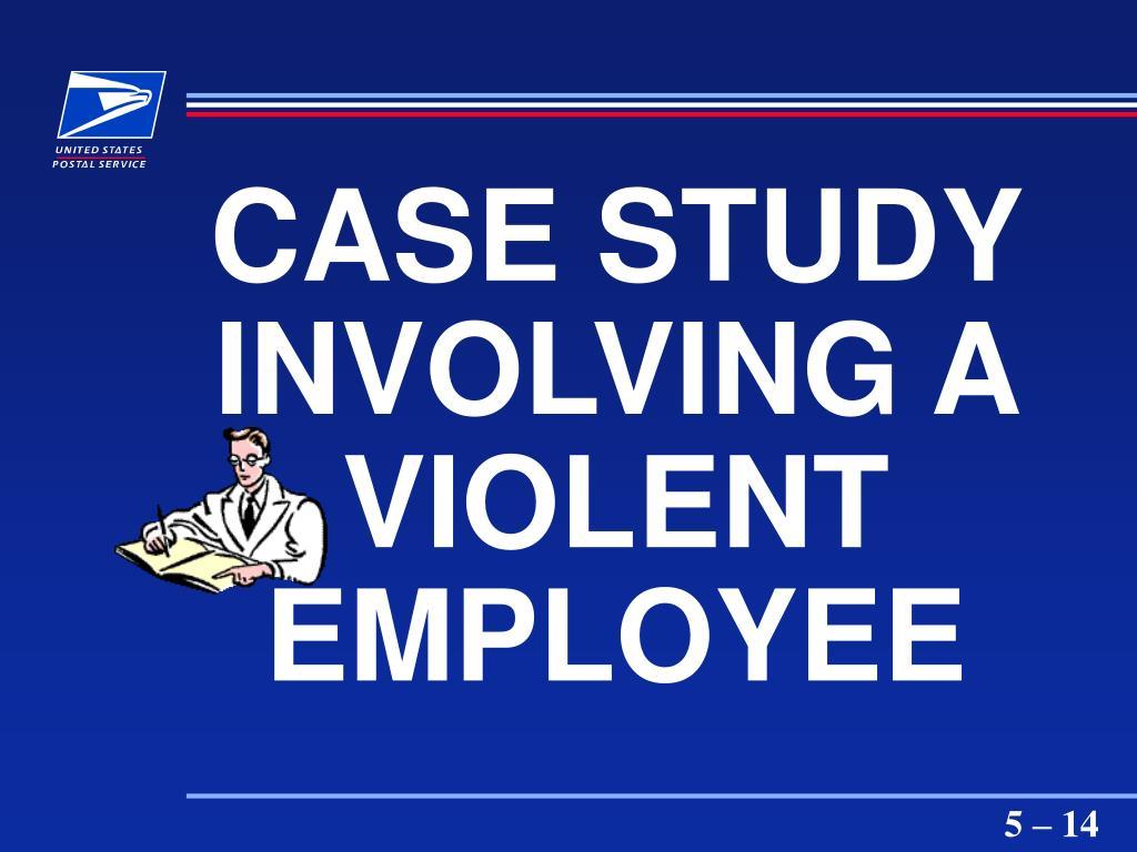 CASE STUDY INVOLVING A VIOLENT EMPLOYEE