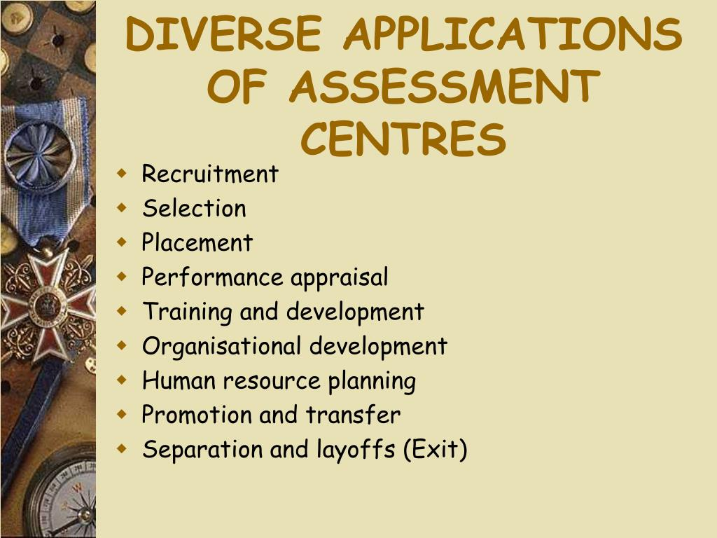 DIVERSE APPLICATIONS OF ASSESSMENT CENTRES