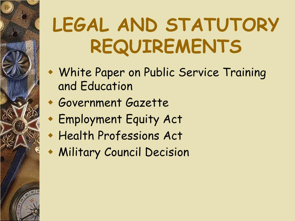 LEGAL AND STATUTORY REQUIREMENTS