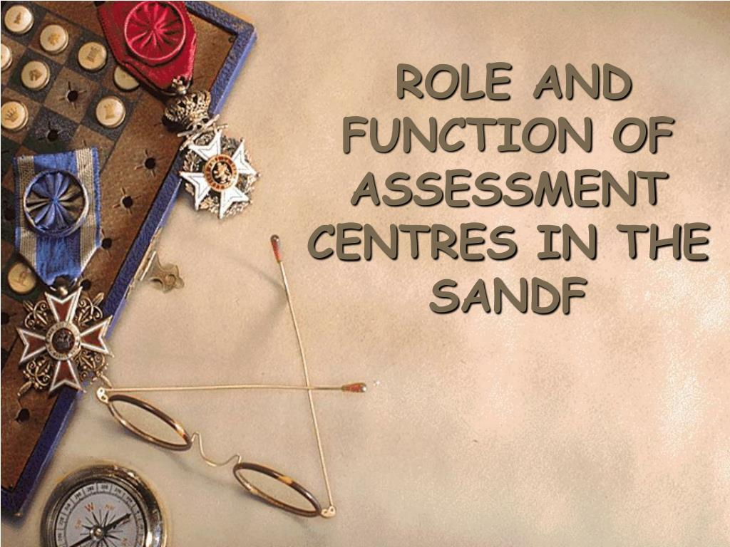 ROLE AND FUNCTION OF ASSESSMENT CENTRES IN THE SANDF