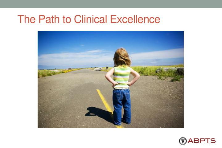 The path to clinical excellence l.jpg
