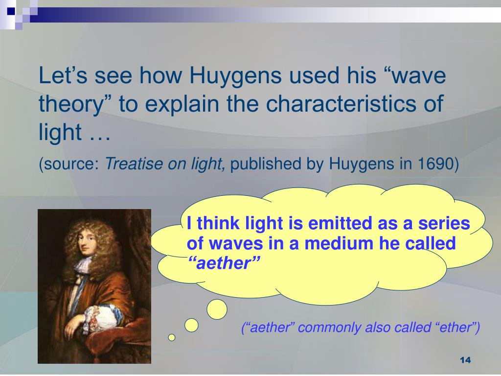 "Let's see how Huygens used his ""wave theory"" to explain the characteristics of light …"