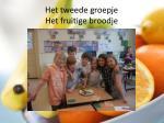 het tweede groepje het fruitige broodje