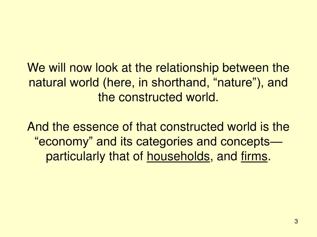 """We will now look at the relationship between the natural world (here, in shorthand, """"nature""""), and the constructed world."""