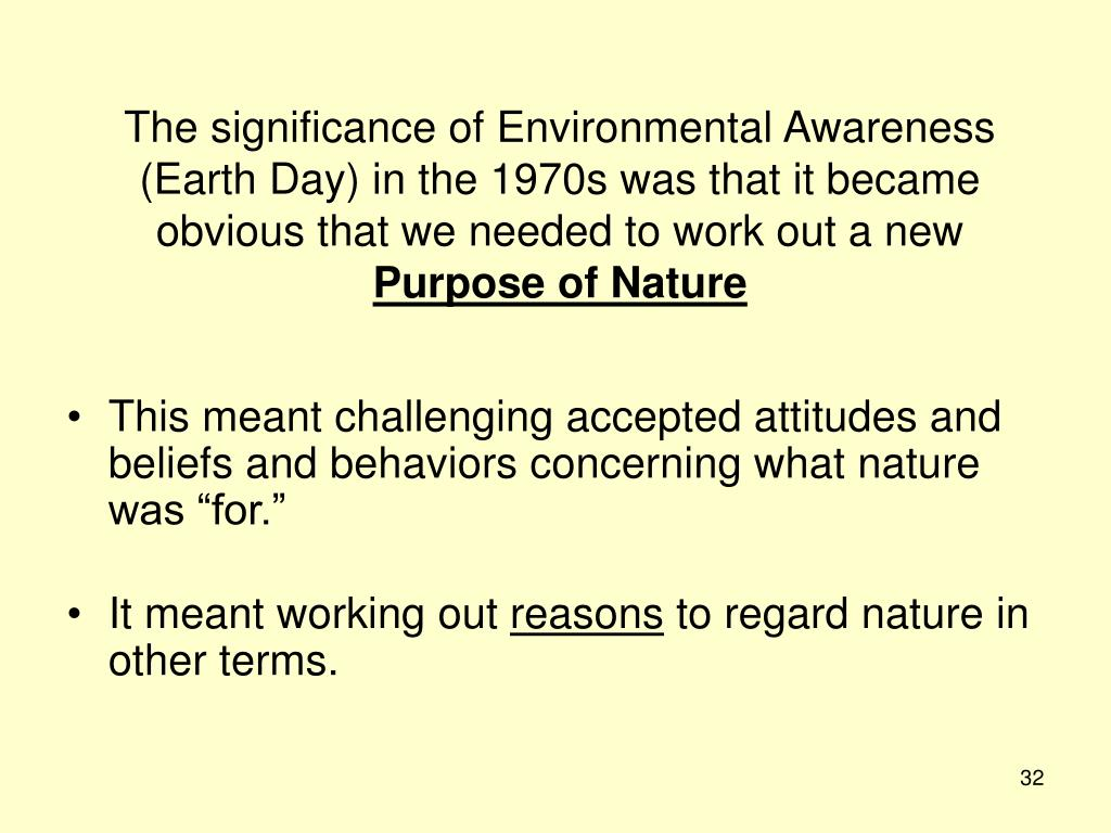 The significance of Environmental Awareness (Earth Day) in the 1970s was that it became obvious that we needed to work out a new