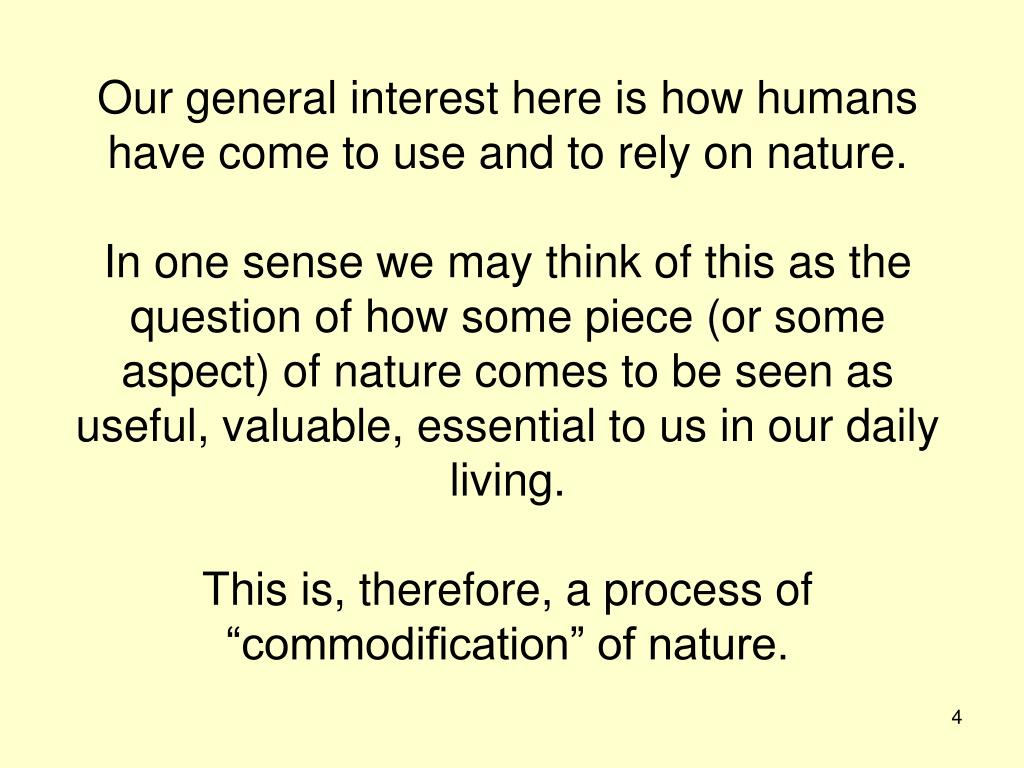 Our general interest here is how humans have come to use and to rely on nature.