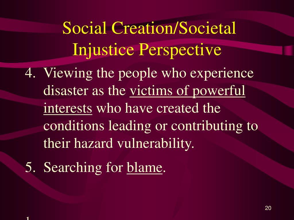 Social Creation/Societal Injustice Perspective