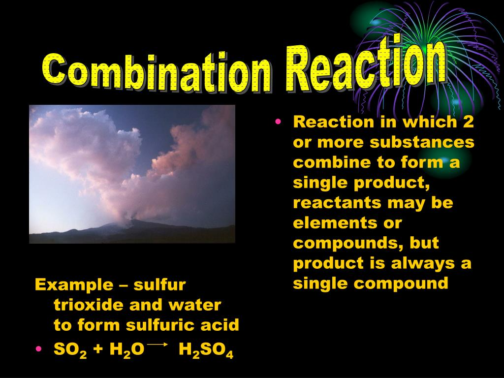Reaction in which 2 or more substances combine to form a single product, reactants may be elements or compounds, but product is always a single compound